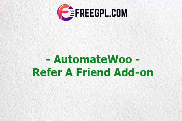 AutomateWoo – Refer A Friend Add-on Nulled Download Free