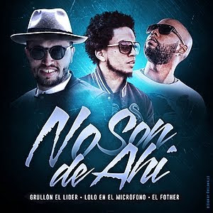 El Fother ft Lolo El Microfono ft Grullon El Lider - No Son De Ahi