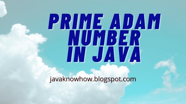 Prime Adam Number In Java - ISC 2020 Exam practical