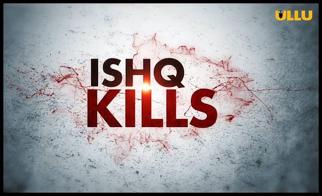 ISHQ KILLS New ULLU App Web Series Download Free