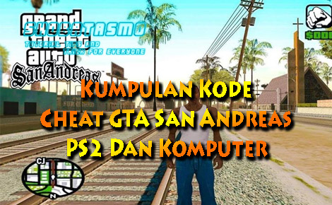 Kumpulan Kode Cheat GTA San Andreas PS2 Dan Komputer