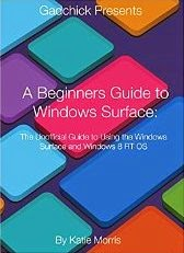 A Beginners Guide to Windows Surface: The Unofficial Guide to Using the Windows Surface and Windows 8 RT OS