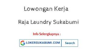 Lowongan Kerja Raja Laundry Sukaraja Sukabumi Terbaru