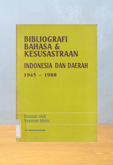 BIBLIOGRAFI BAHASA & KESUSASTRAAN INDONESIA 1945 - 1988
