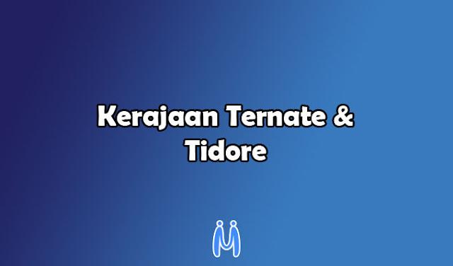 Kerajaan Islam Indonesia antara lain Kerajaan Ternate dan Tidore