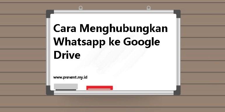 Cara Menghubungkan Whatsapp ke Google Drive