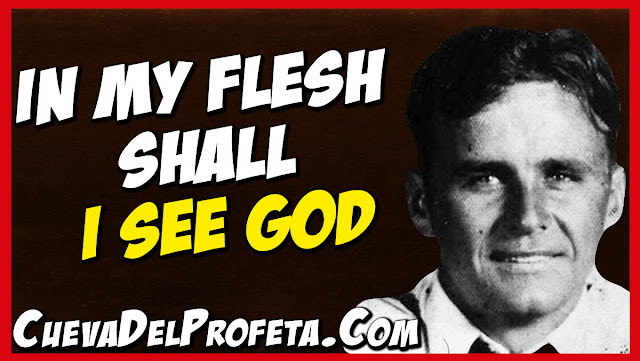 In my flesh shall I see God - William Marrion Branham Quotes