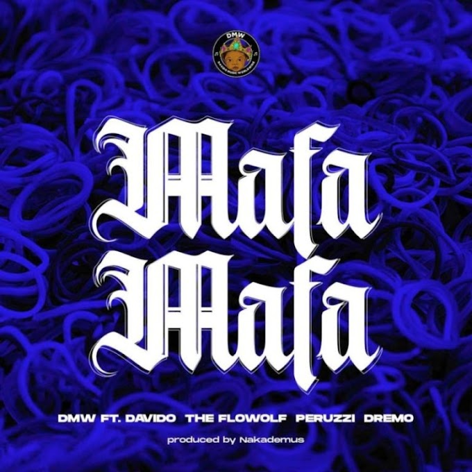 "DMW – ""Mafa Mafa"" ft. Davido x The Flowolf x Peruzzi x Dremo"
