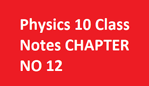 Physics 10 Class Notes CHAPTER NO 12