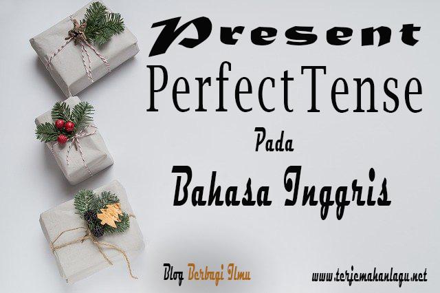 Pengertian present perfect tense dalam bahasa inggrisq
