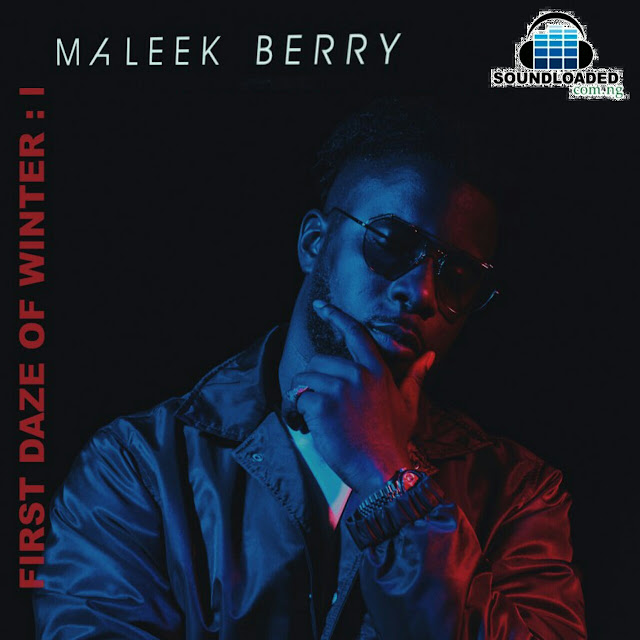 UK Based Nigerian Producer and Artiste Maleek Berry Has Released His New EP Titled First Daze Of Winter to start of 2018 Which Is A Follow Up To The previously released EP Last Daze Of Summer in 2017