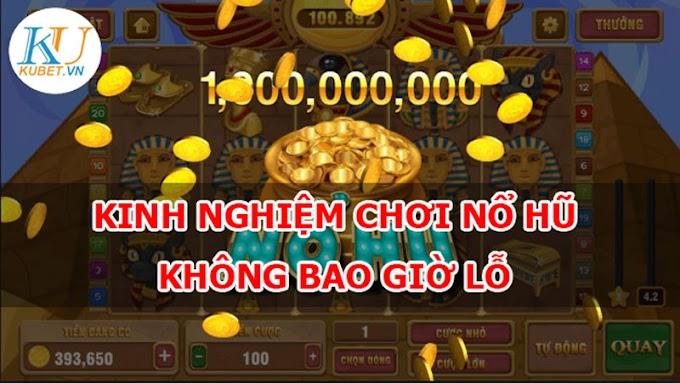 Kinh nghiệm chơi Game nổ hũ ăn tiền không bao giờ lỗ