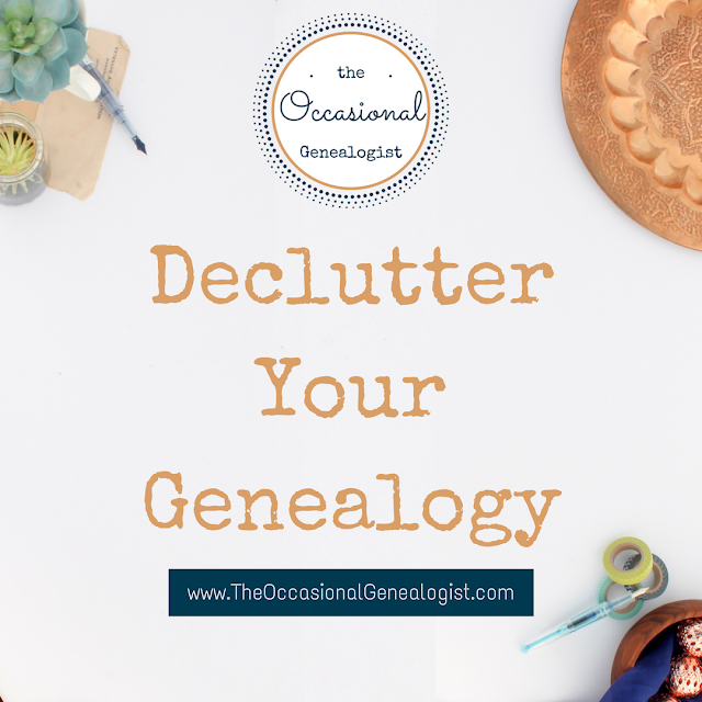 Declutter your genealogy to be more productive and more efficient. Both essential for Occasional Genealogists.