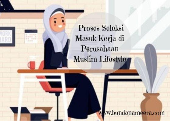 Elcorps muslim lifestyle, tes masuk kerja di Elcorps, tahapan tes recruitment di ElCorps, perusahaan muslim lifestyle