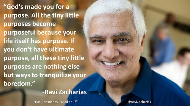"Quote from ""Has Christianity Failed You"" by Ravi Zacharias ""God's made you for a purpose. All the tiny little purposes become purposeful because your life itself has purpose. If you don't have ultimate purpose, all these tiny little purposes are nothing else but ways to tranquilize your boredom."" #purpose #God #atheism #fatalism"