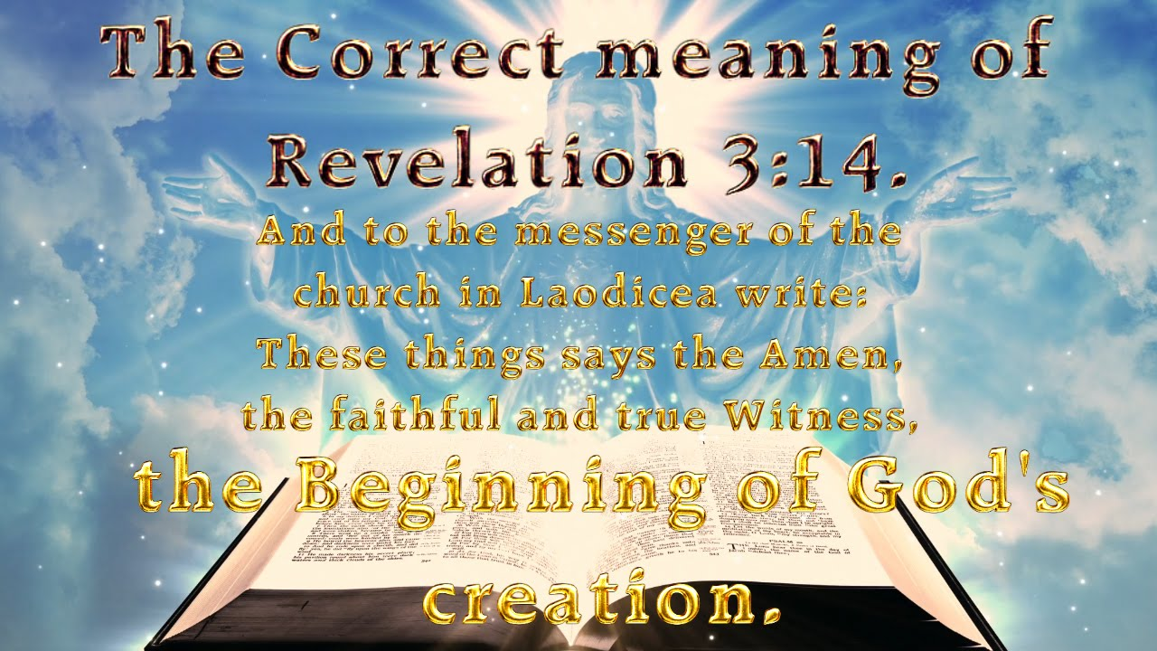 The Correct meaning of Revelation 3:14.