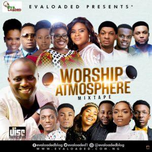 "G-MIXTAPE: Evaloaded Dishes Out New Gospel Mixtape Titled ""Worship Atmosphere Mixtape"""
