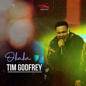 OKAKA AUDIO DOWNLOAD and LYRICS BY TIM GODFREY
