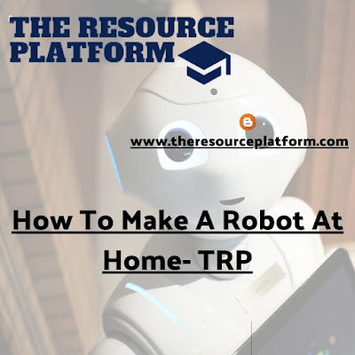 How To Make A Robot At Home- TRP