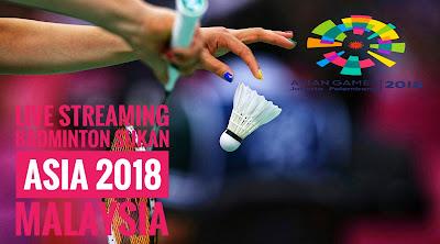Live Streaming Badminton Sukan Asia 2018 Malaysia
