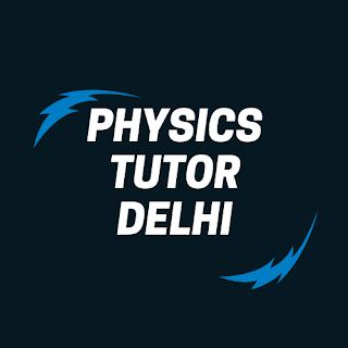 Physics Home Tutor Delhi Class XI