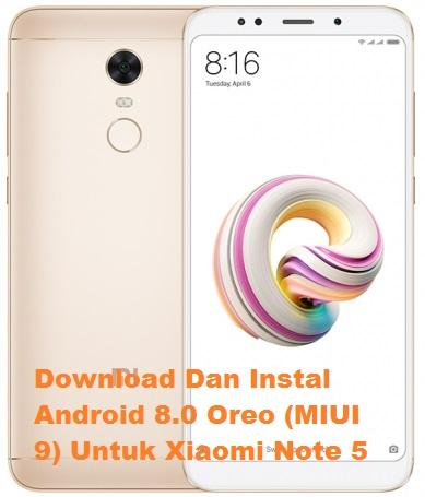 Download Dan Instal Android 8.0 Oreo (MIUI 9) Untuk Xiaomi Note 5