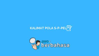 contoh kalimat berpola s-p-pel