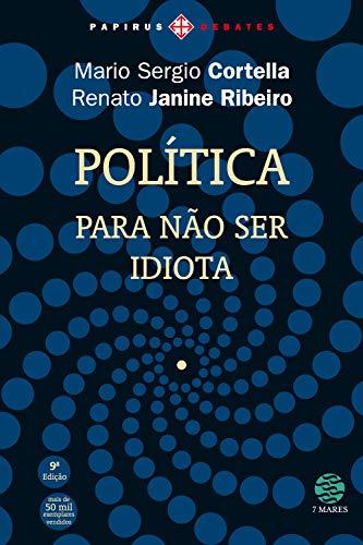 Política: Para não ser idiota (Papirus Debates) - Mario Sergio Cortella