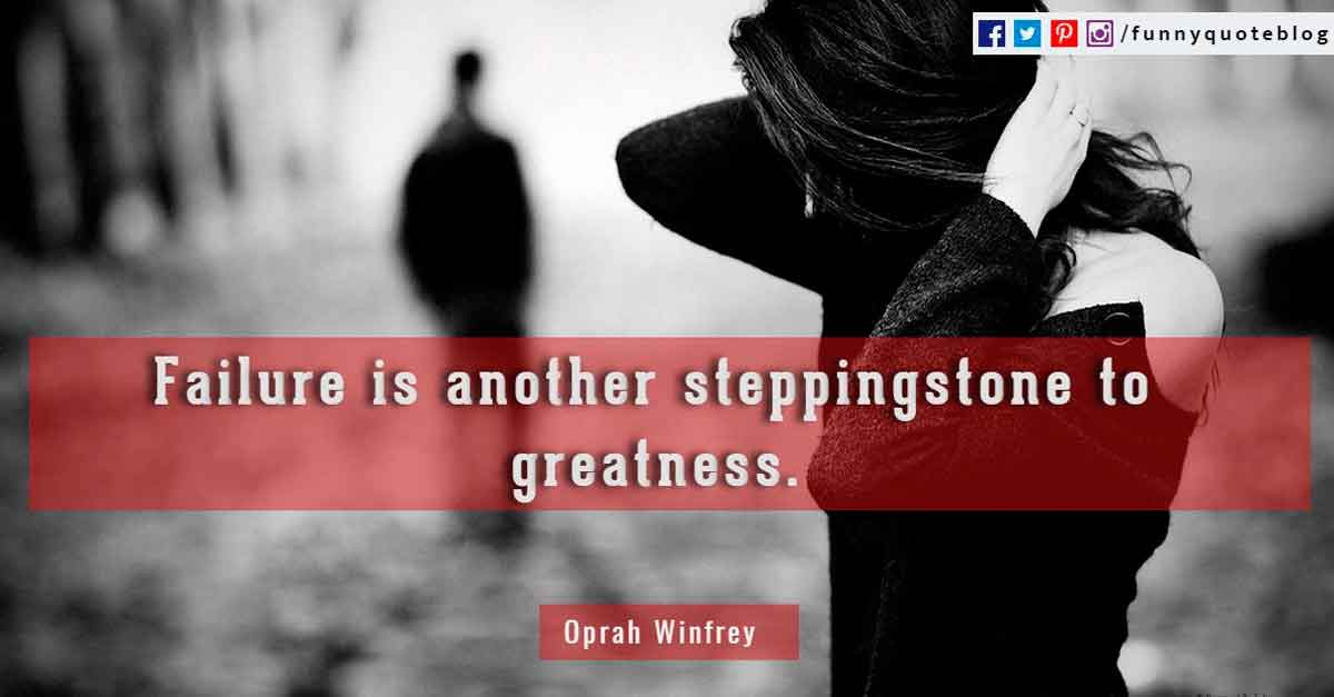 Failure is another steppingstone to greatness. - Oprah Winfrey