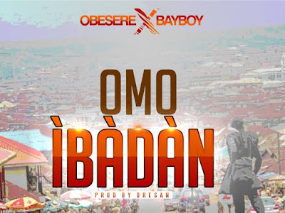 DOWNLOAD MP3: Obesere Ft. Bayboy  – Omo Ibadan || @officialobesere