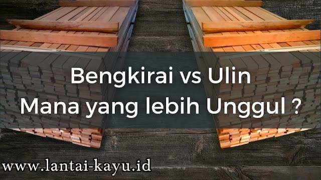 Perbandingan kayu bengkirai dan kayu ulin