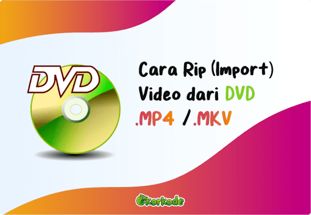 Cara Rip DVD jadi File MP4 MKV