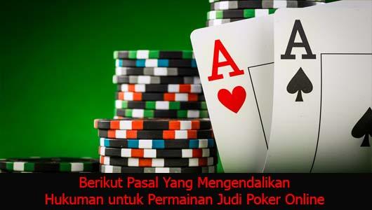 Berikut Pasal Yang Mengendalikan Hukuman untuk Permainan Judi Poker Online