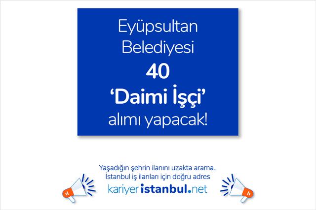İstanbul Eyüpsultan Belediyesi işçi alımı iş ilanı yayınladı. İş ilanına göre 40 daimi işçi alınacak. Eyüpsultan iş ilanları kariyeristanbul.net'te!