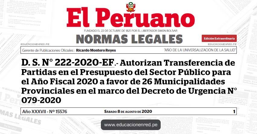 D. S. N° 222-2020-EF.- Autorizan Transferencia de Partidas en el Presupuesto del Sector Público para el Año Fiscal 2020 a favor de 26 Municipalidades Provinciales en el marco del Decreto de Urgencia N° 079-2020