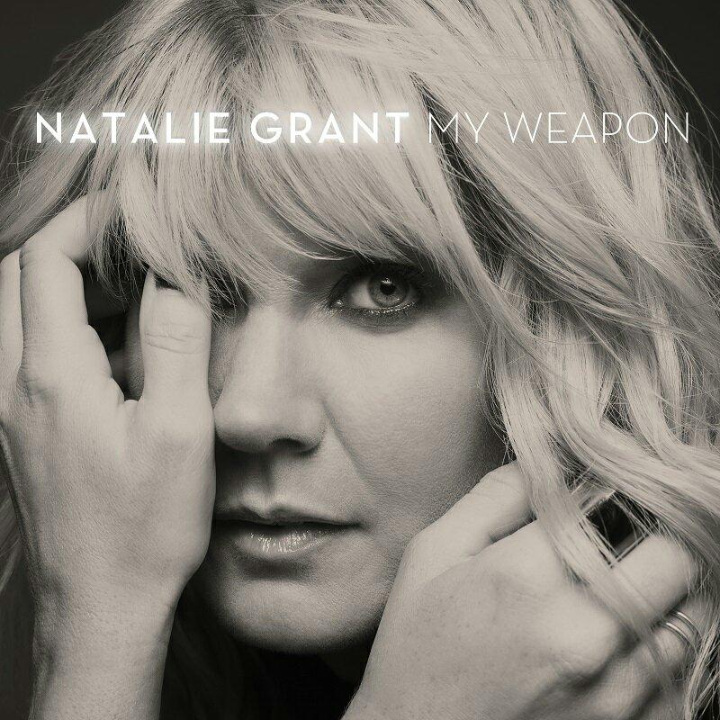 Natalie Grant - My Weapon Lyrics