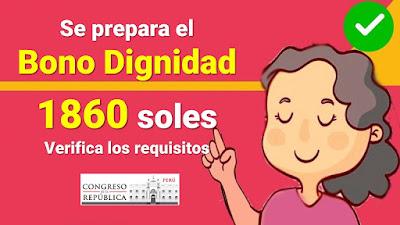 Se prepara el BONO DIGNIDAD de 1860soles Verifica los requisitos