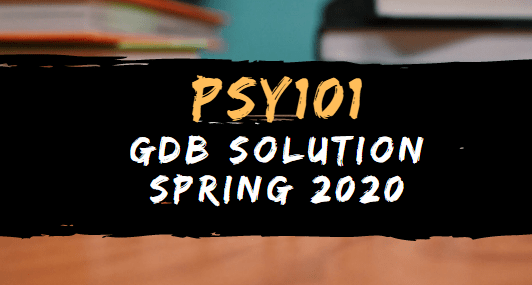 PSY101 GDB Solution Spring 2020