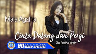 Lirik Lagu Cinta Datang Dan Pergi - Mala Agatha