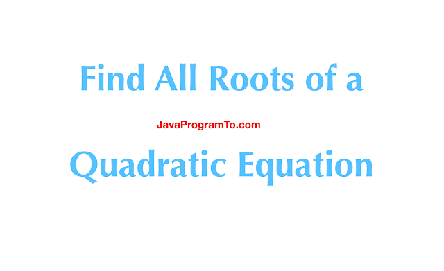 Java Program to Find All Roots of a Quadratic Equation Using Formula