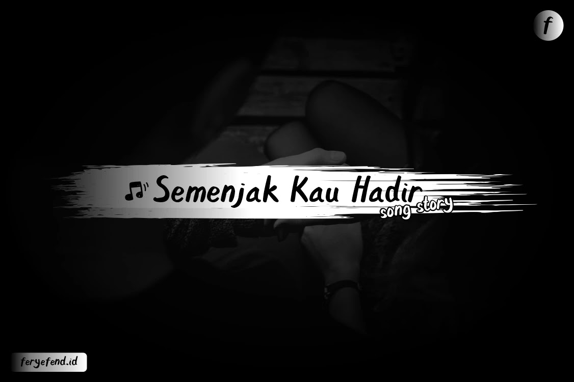 feryefend Semenjak Kau Hadir - Song Story