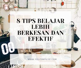 8 TIPS BELAJAR LEBIH BERKESAN DAN EFEKTIF