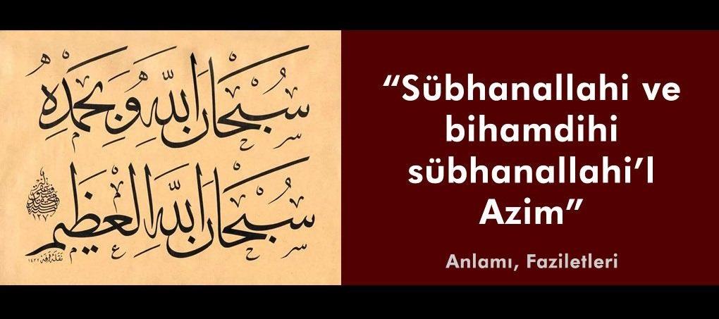 Sübhanallahi ve bihamdihi Sübhanallahi'l Azim Zikrinin Anlamı ve Fazileti