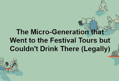 The Micro-Generation that Went to the  Festival Tours but Couldn't Drink There (Legally)