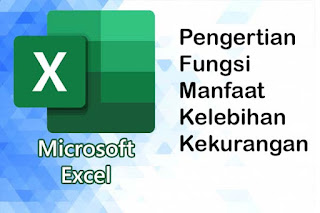Microsoft Excel Fungsi Manfaat Kelebihan Kekurangan