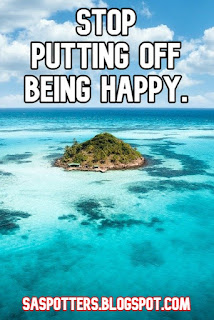 Stop putting off being happy.
