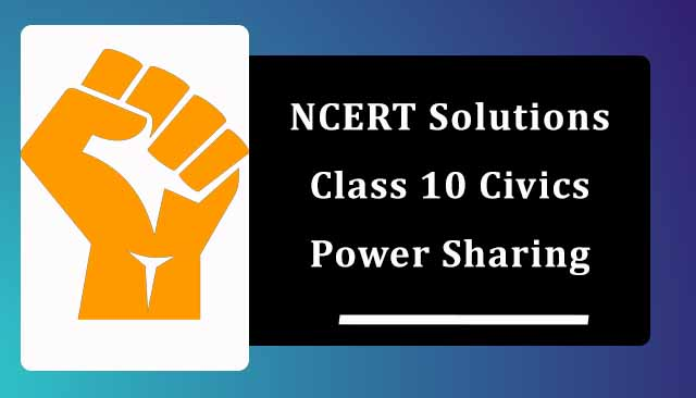 NCERT Solutions for Class 10 Political Science Chapter 1 Power Sharing