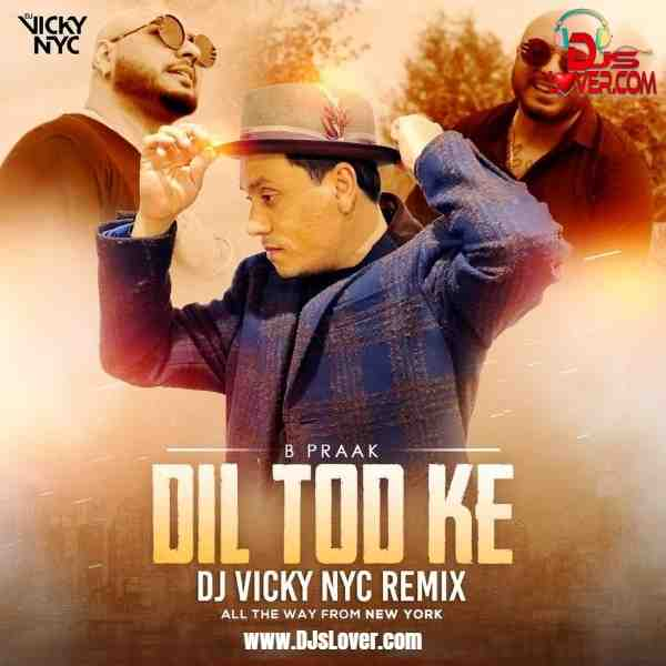 Dil Tod Ke Remix B Praak DJ Vicky NYC mp3 download