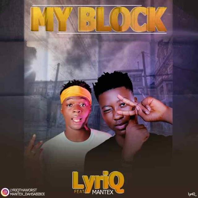 MUSIC: LyriQ ft Mantex - My Block