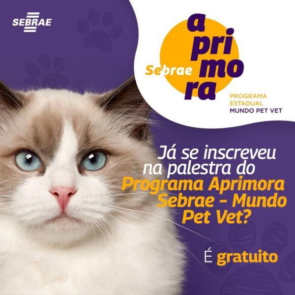 Estão abertas inscrições on line e gratuitas para a abertura do Programa Aprimora Sebrae Mundo Pet Vet